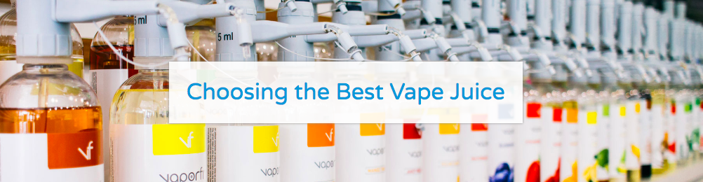 Learn how to choose the best vape juice