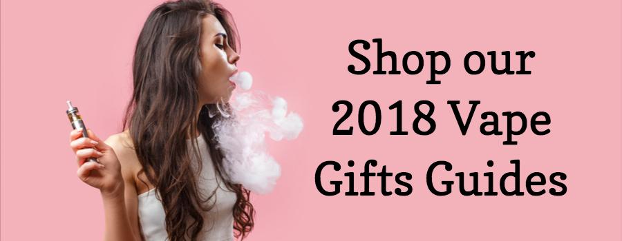 2018 Vape Gift Guides