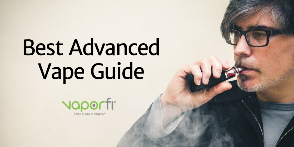 Best Advanced Vape Guide