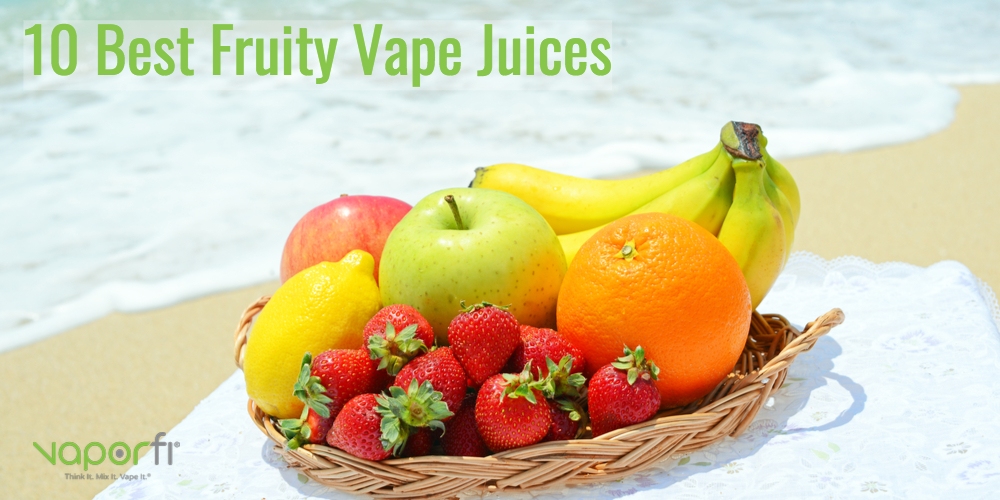 10 Best Fruity e-Juice Flavors