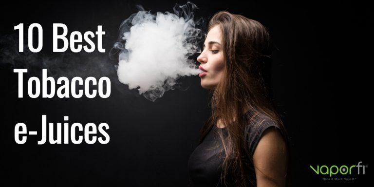 10 Best Tobacco Vape Juices & Brands 2020 - VaporFi