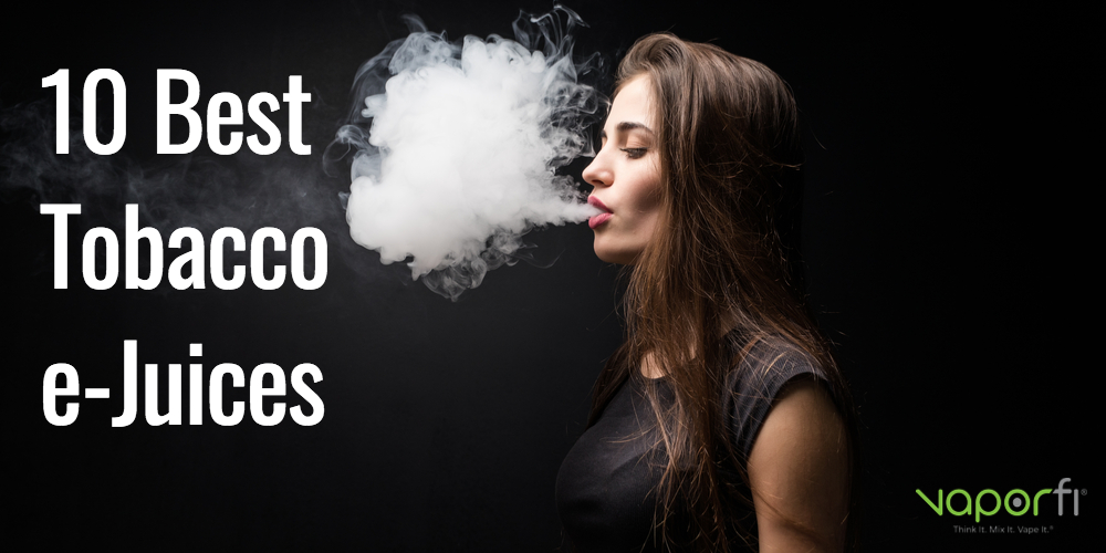 10 Best Tobacco Vape Juices in 2020