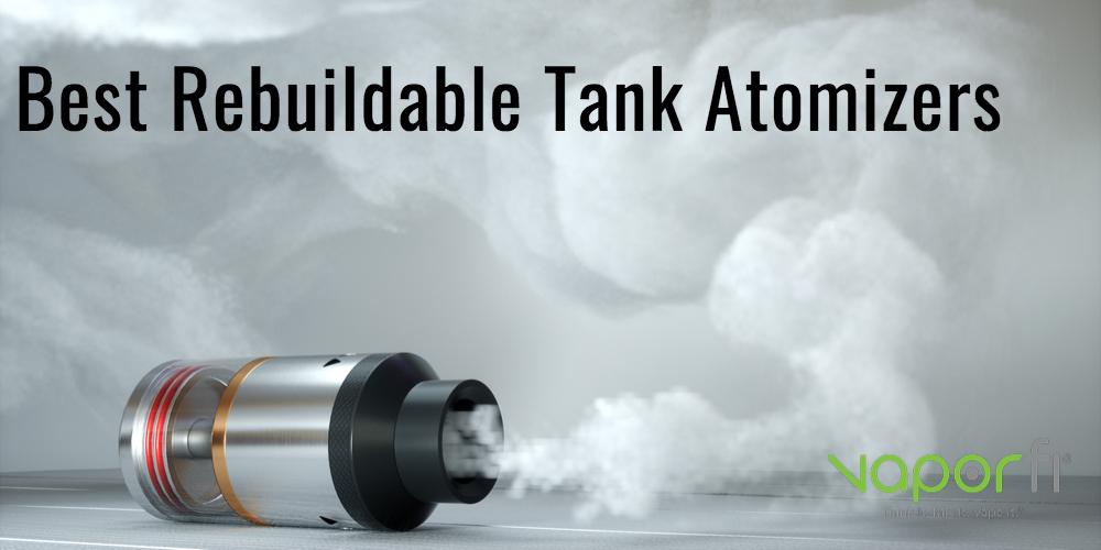 Best Rebuildable Tank Atomoizers [RTA's] of 2019
