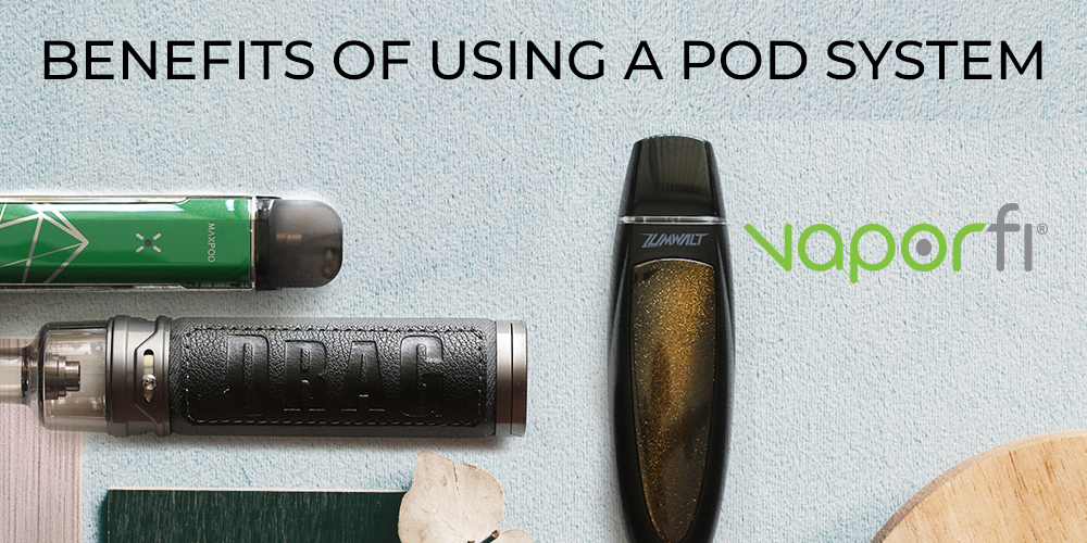 Benefits of Using a Pod System