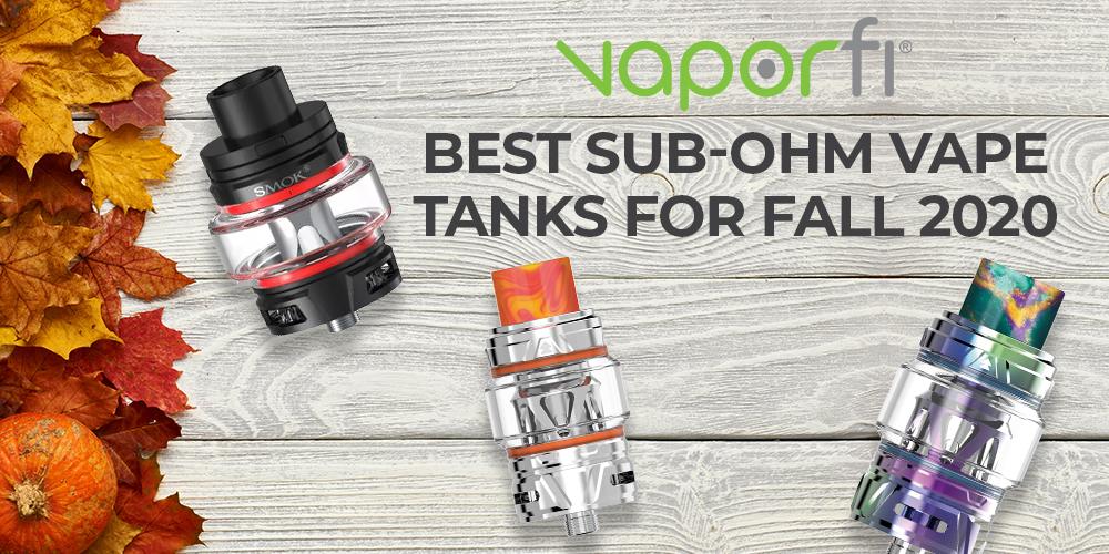 Best Sub-Ohm Vape Tanks for Fall 2020