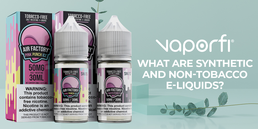 What Are Synthetic and Non-Tobacco E-Liquids?